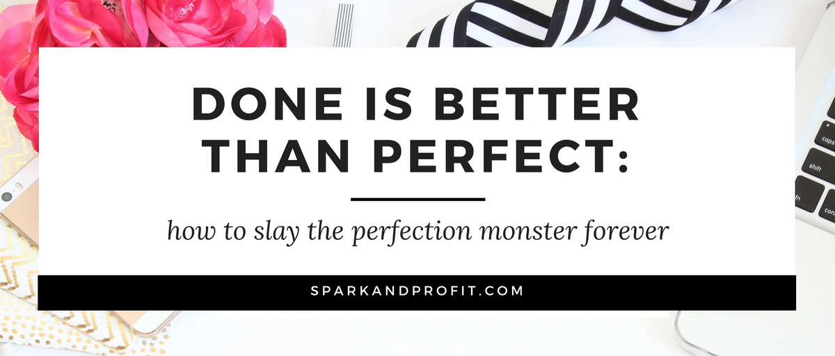 Done is better than perfect: How to Slay the Perfection Monster Forever