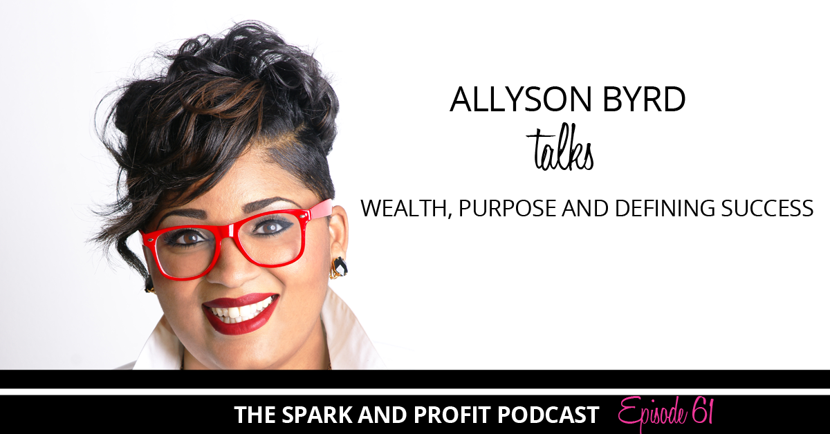 SP61: Wealth, Purpose and Defining Success with Allyson Byrd