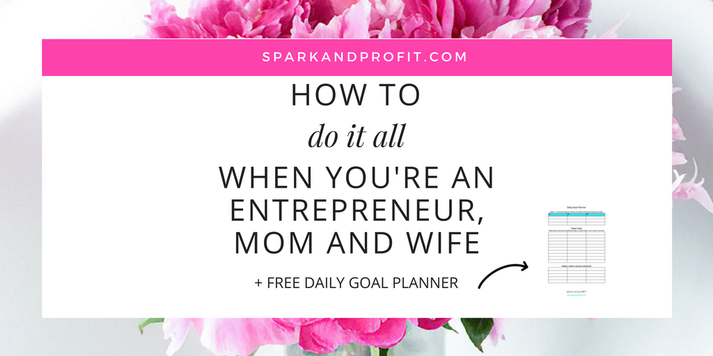 How to Get It All Done When You Are An Entrepreneur, Mom and Wife