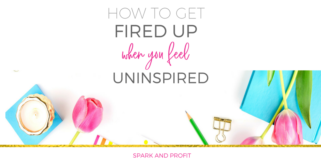 feel uninspired about your business