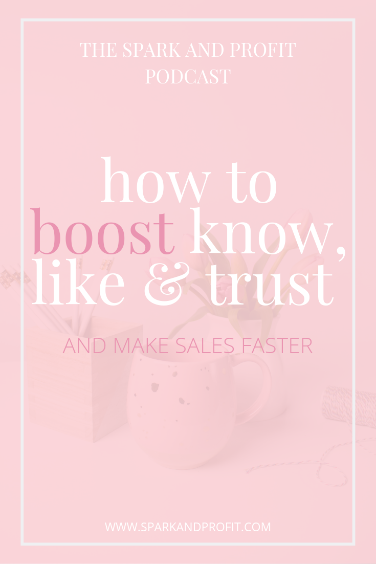 increase know like and trust - spark and profit podcast