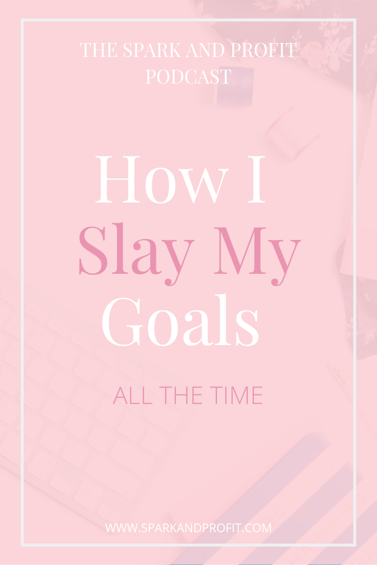 Slay Your Goals - Spark And Profit Podcast