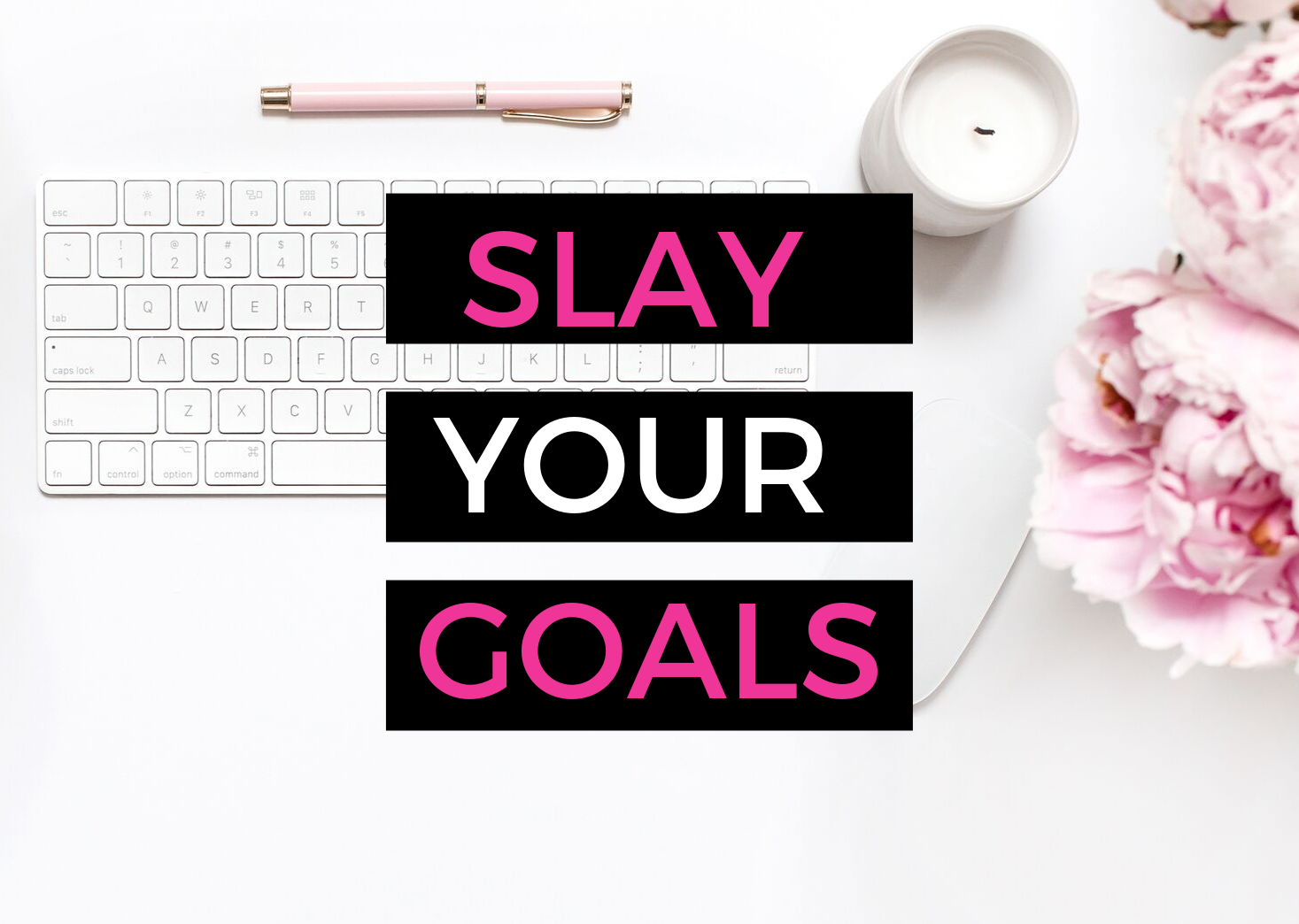 How To Slay Your Business Goals All The Time